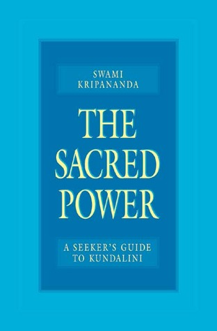 The Sacred Power: A Seeker's Guide to Kundalini