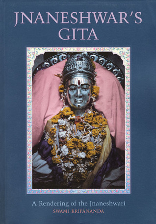 Jnaneshwar's Gita: A Rendering of the Jnaneshwari