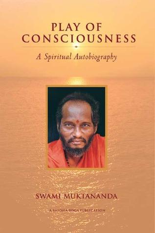 Play of Consciousness: A Spiritual Autobiography