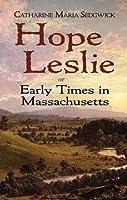 Hope Leslie: or Early Times in Massachusetts