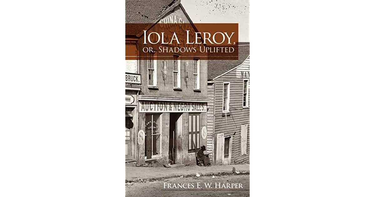 iola leroy Iola leroy, or shadows uplifted (1892), is the story of iola leroy, a beautiful young mixed-race woman of majority white ancestry in the antebellum years.