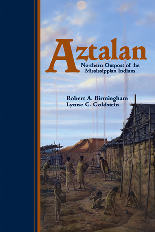 Aztalan Mysteries of an Ancient Indian Town