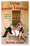 Living in a Foreign Language: A Memoir of Food, Wine, and Love in Italy