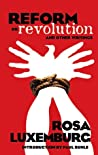 Reform or Revolution & Other Writings by Rosa Luxemburg