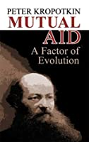 Mutual Aid: A Factor of Evolution