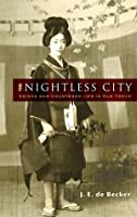 The Nightless City: Geisha and Courtesan Life in Old Tokyo