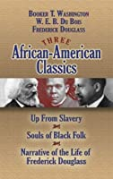 Three African-American Classics: Up from Slavery / The Souls of Black Folk / Narrative of the Life of Frederick Douglass