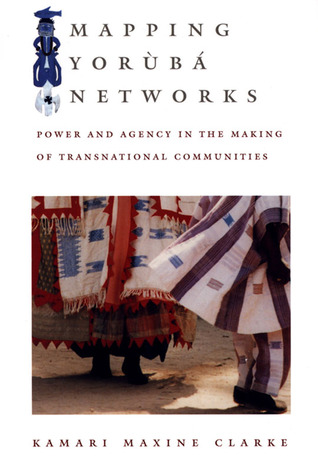 Mapping Yorùbá Networks: Power and Agency in the Making of Transnational Communities