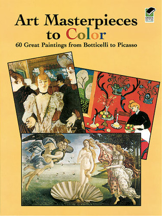 Art Masterpieces to Color - 60 Great Paintings from Botticelli to Picasso