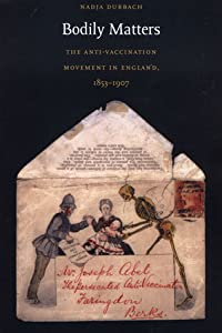 Bodily Matters: The Anti-Vaccination Movement in England, 1853-1907