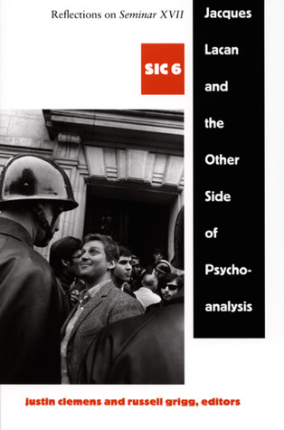 Jacques Lacan and the Other Side of Psychoanalysis: Reflections on Seminar XVII (SIC 6)