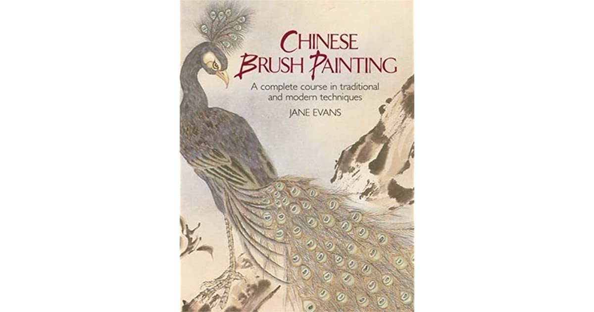 cc18dd945 Chinese Brush Painting: A Complete Course in Traditional and Modern  Techniques by Jane Evans