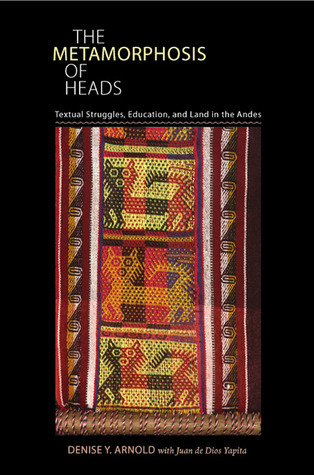 The Metamorphosis of Heads Textual Struggles, Education, and Land in the Andes