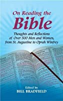 On Reading the Bible: Thoughts and Reflections of Over 500 Men and Women, from St. Augustine to Oprah Winfrey