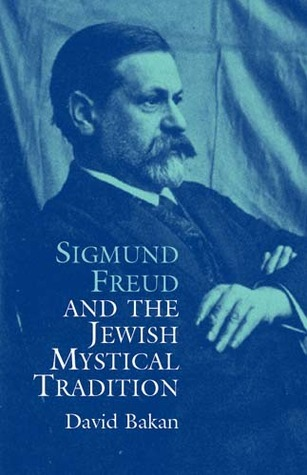 David Bakan - Sigmund Freud and the Jewish Mystical Tradition