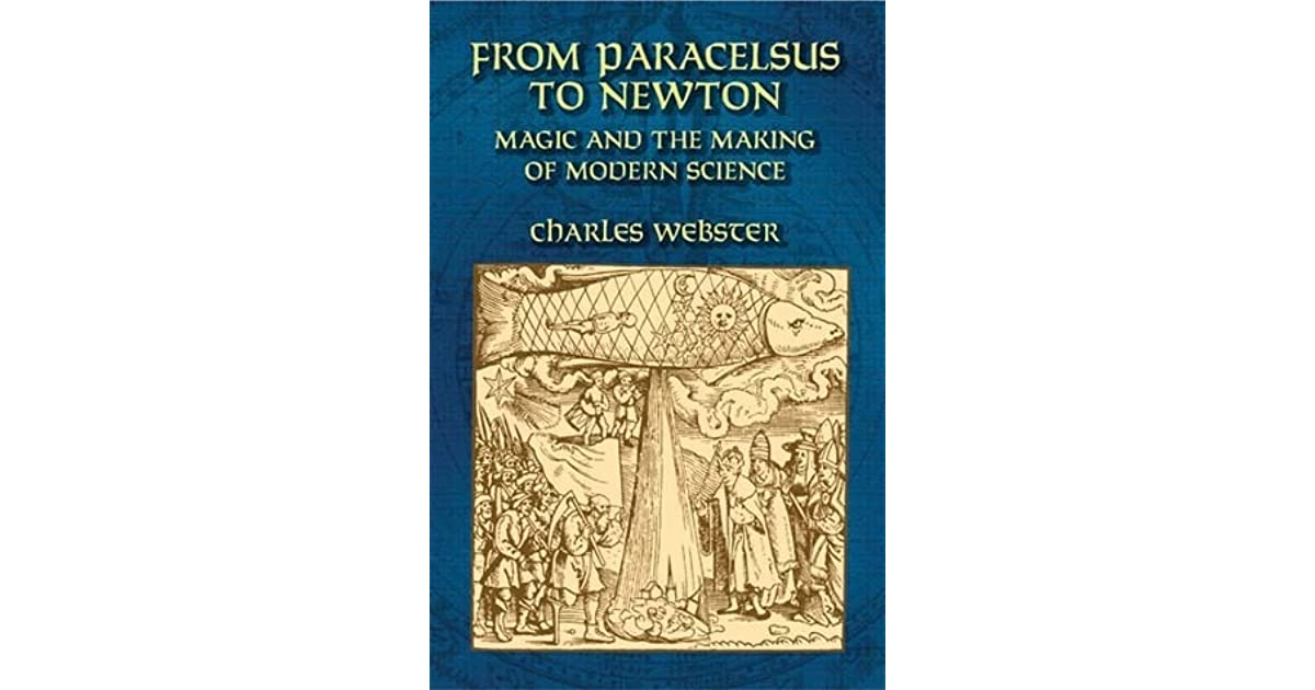 From paracelsus to newton magic and the making of modern science by from paracelsus to newton magic and the making of modern science by charles webster fandeluxe Choice Image