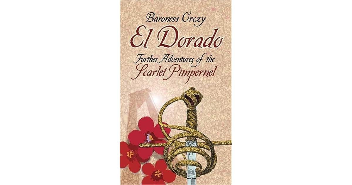 El Dorado Further Adventures Of The Scarlet Pimpernel By Emmuska Orczy