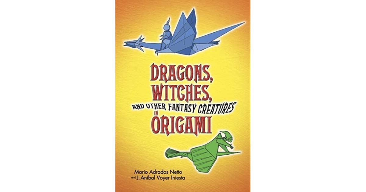 Dragons Witches And Other Fantasy Creatures In Origami By Mario