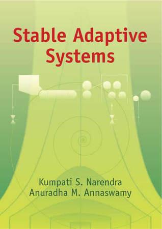 Stable Adaptive Systems Kumpati S. Narendra, Anuradha M. Annaswamy