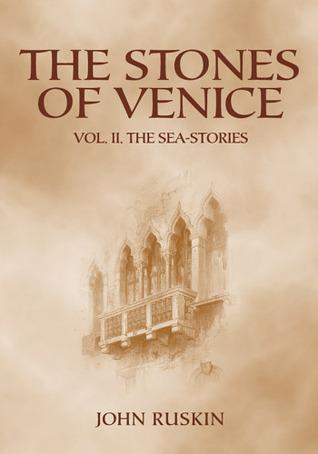 The Stones of Venice: Volume II. The Sea-Stories