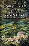 The Fairy-Faith in Celtic Countries by W.Y. Evans-Wentz