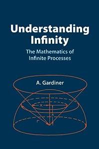 Understanding Infinity: The Mathematics of Infinite Processes