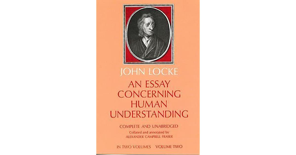 summary of essay concerning human understanding The people things make: locke's essay concerning human understanding and the properties of the self mark blackwell studies in eighteenth-century culture, volume 35, 2006, pp 77-94 (article.