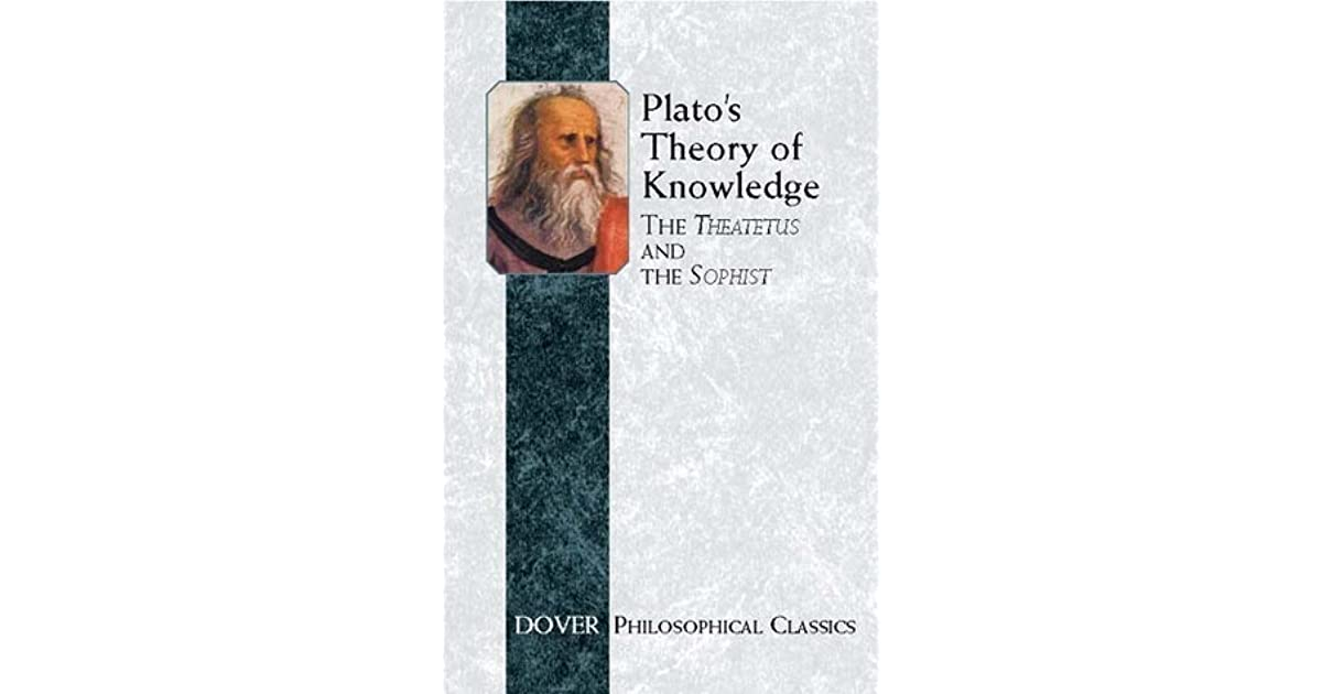 platos theory of knowledge We will write a custom essay sample on plato's theory of knowledge, a guide to reaching higher grounds specifically for you for only $1638 $139/page.
