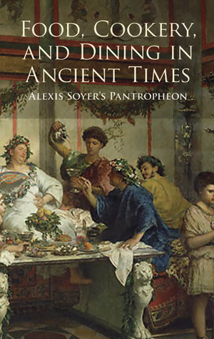 Food-Cookery-and-Dining-in-Ancient-Times-Alexis-Soyer-s-Pantropheon