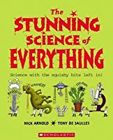 The Stunning Science Of Everything: Science with the squishy bits left in!
