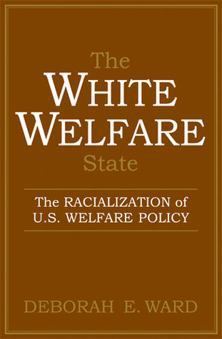 The White Welfare State: The Racialization of U.S. Welfare Policy