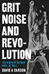 Grit, Noise, and Revolution by David A. Carson