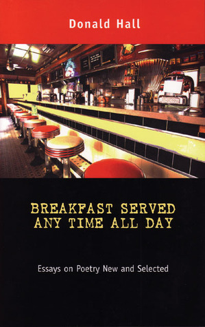 Breakfast Served Any Time All Day: Essays on Poetry New and Selected
