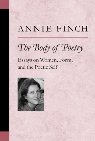 The Body of Poetry: Essays on Women, Form, and the Poetic Self