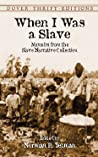 When I Was a Slave: Memoirs from the Slave Narrative Collection