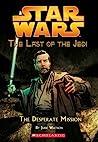 The Desperate Mission (Star Wars: The Last of the Jedi, #1)