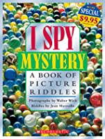 I Spy: Mystery A Book Of Picture Riddles: Mystery A Book Of Picture Riddles