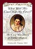 When Will This Cruel War Be Over?: The Civil War Diary of Emma Simpson, Gordonsville, Virginia, 1864 (Dear America)