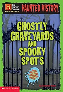 Haunted History: Ghostly Graveyards and Spooky Spots