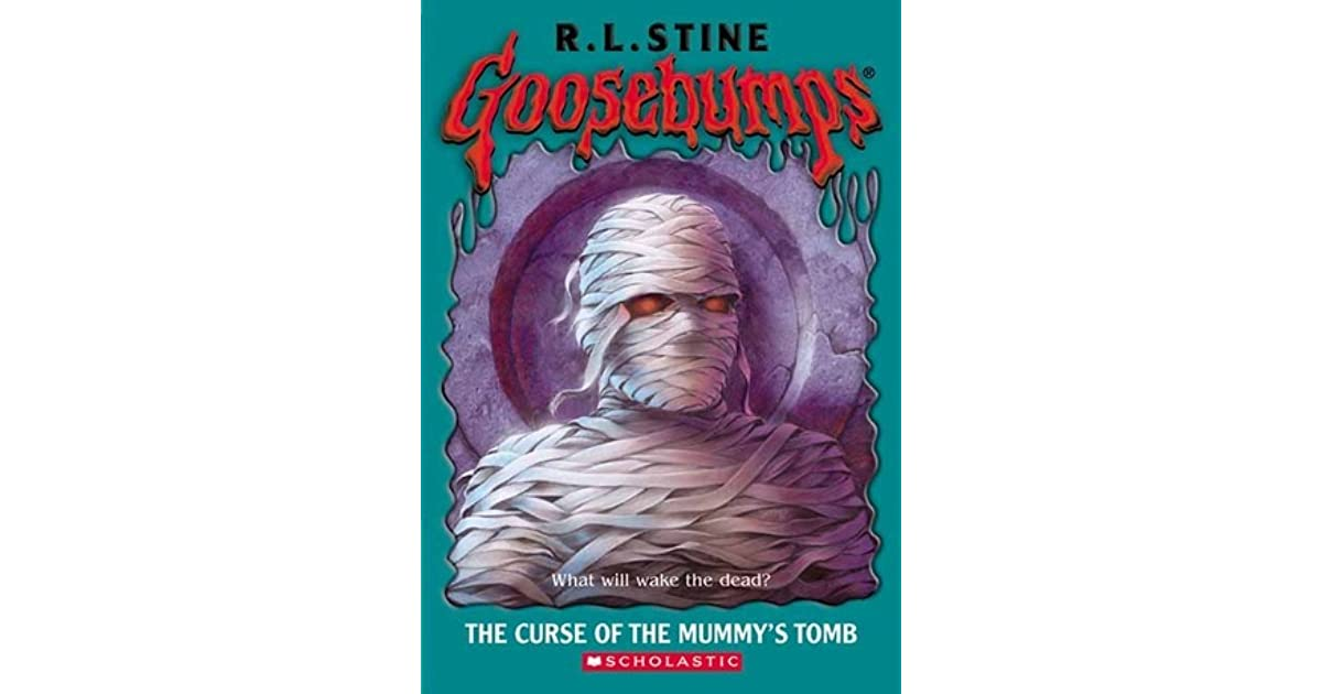 goosebumps the curse of the mummys tomb book report The curse of the mummy's tomb by rl stine is a thrilling children horror novella first released in 1993, it is the 5th book in the massively successful goosebumps series.