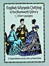 English Women's Clothing in the Nineteenth Century: A Comprehensive Guide with 1,117 Illustrations