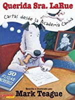 Querida señora LaRue: Cartas desde la academia canina: Letters From Obedience School (querida Sra. Larue: Cartas Desde La Academia Canina)
