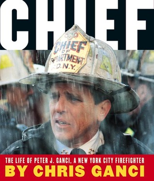 Chief: The Life Of Peter J. Ganci, A New York City Firefighter