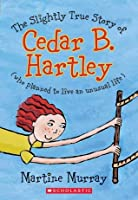 The Slightly True Story Of Cedar B. Hartley