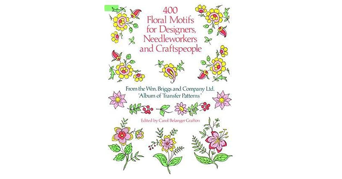 400 floral motifs for designers needleworkers and craftspeople by carol belanger grafton