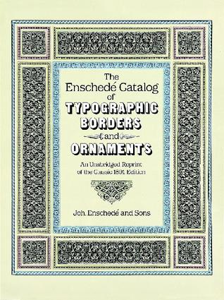 The Enschedé Catalog of Typographic Borders and Ornaments: An Unabridged Reprint of the Classic 1891 Edition