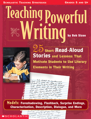 Teaching Powerful Writing: 25 Short Read-Aloud Stories and Lessons