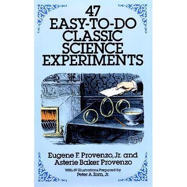 47 Easy To Do Classic Science Experiments By Eugene F Provenzo Jr