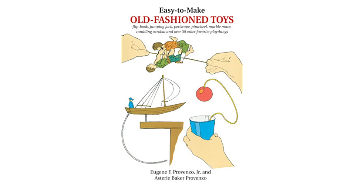 Easy To Make Old Fashioned Toys By Eugene F Provenzo Jr