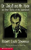 Dr. Jekyll And Mr. Hyde and Other Stories of the Supernatural